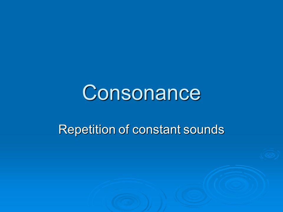 Consonance Repetition of constant sounds