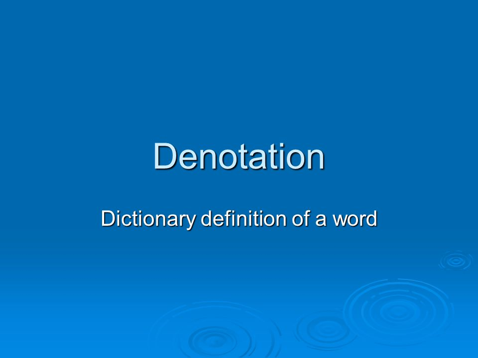 Denotation Dictionary definition of a word