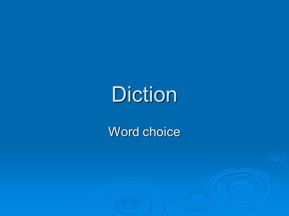 Diction Word choice