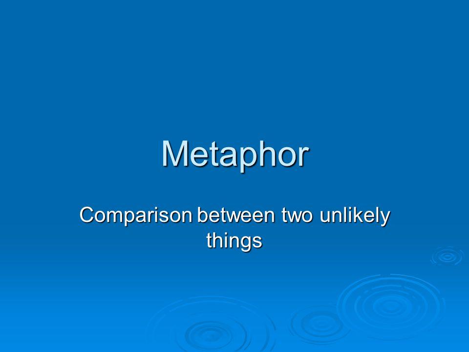 Metaphor Comparison between two unlikely things