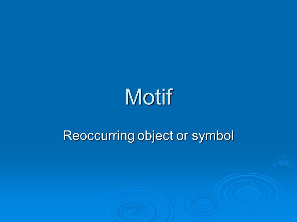 Motif Reoccurring object or symbol
