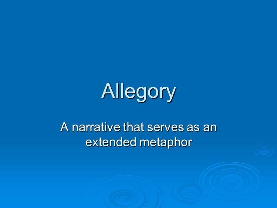 Allegory A narrative that serves as an extended metaphor