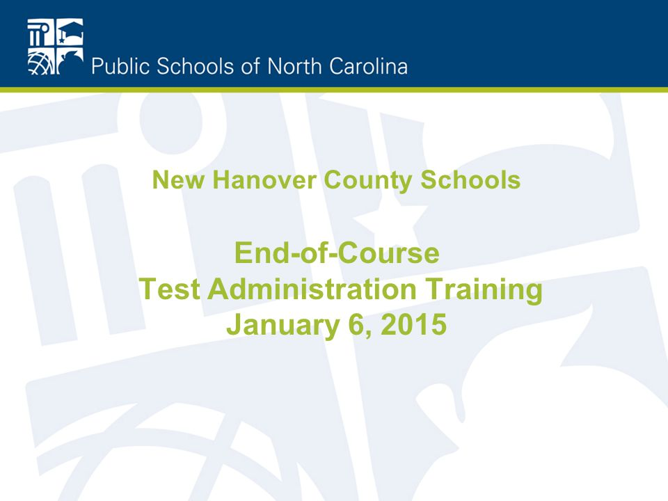 New Hanover County Schools End-of-Course Test Administration Training January 6, 2015