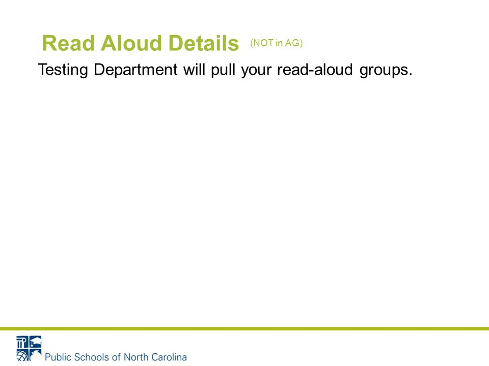 Read Aloud Details Testing Department will pull your read-aloud groups. (NOT in AG)