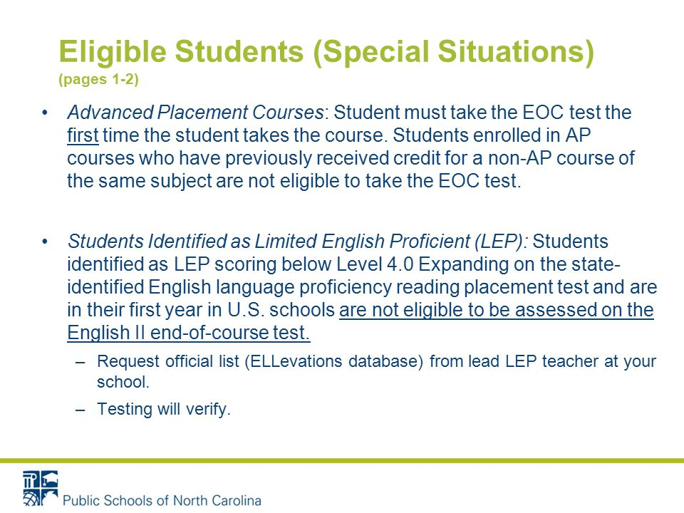 Eligible Students (Special Situations) (pages 1-2) Advanced Placement Courses: Student must take the EOC test the first time the student takes the course.