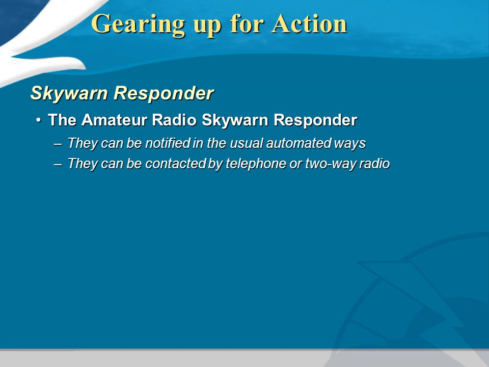 Gearing up for Action Skywarn Responder The Amateur Radio Skywarn ResponderThe Amateur Radio Skywarn Responder –They can be notified in the usual auto