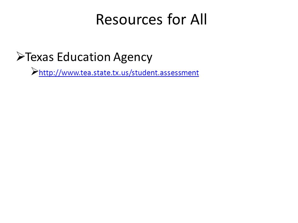 Resources for All  Texas Education Agency  http://www.tea.state.tx.us/student.assessment http://www.tea.state.tx.us/student.assessment