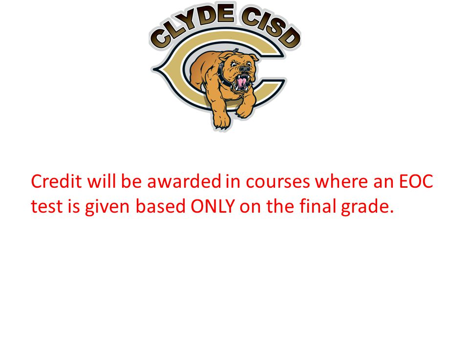Credit will be awarded in courses where an EOC test is given based ONLY on the final grade.
