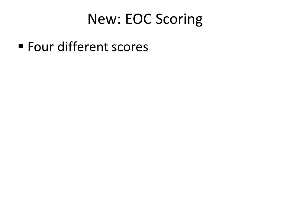 New: EOC Scoring  Four different scores