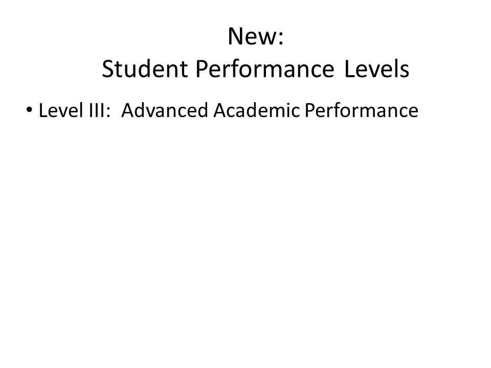 New: Student Performance Levels Level III: Advanced Academic Performance