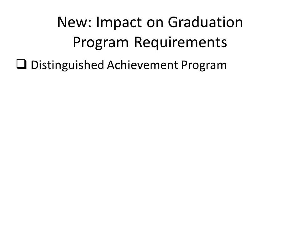 New: Impact on Graduation Program Requirements  Distinguished Achievement Program