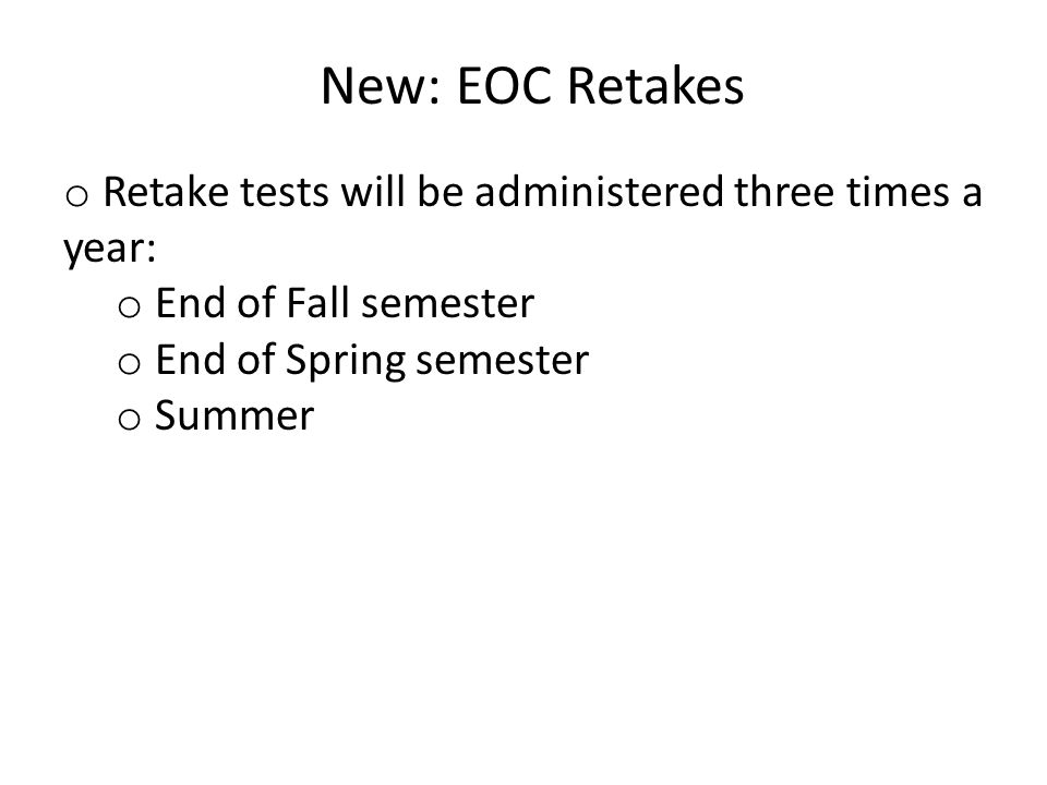 o Retake tests will be administered three times a year: o End of Fall semester o End of Spring semester o Summer