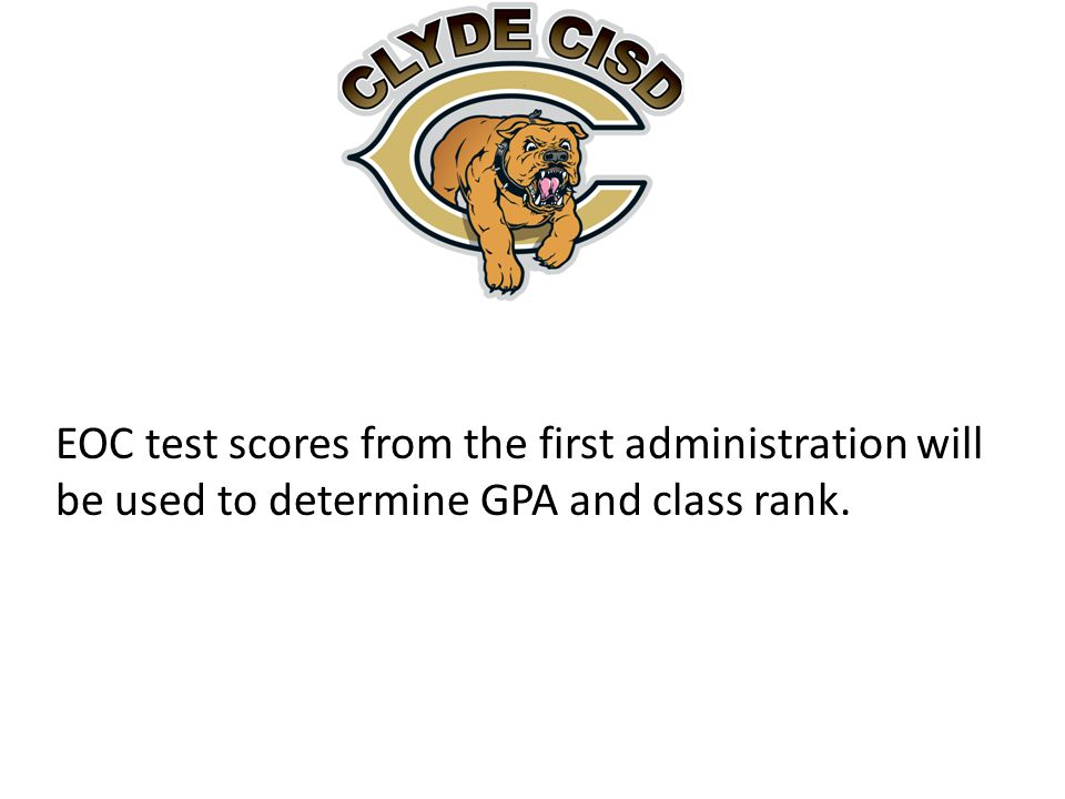 EOC test scores from the first administration will be used to determine GPA and class rank.