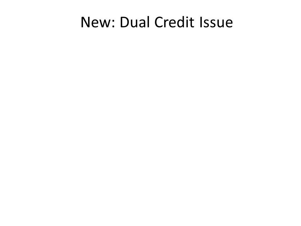 New: Dual Credit Issue