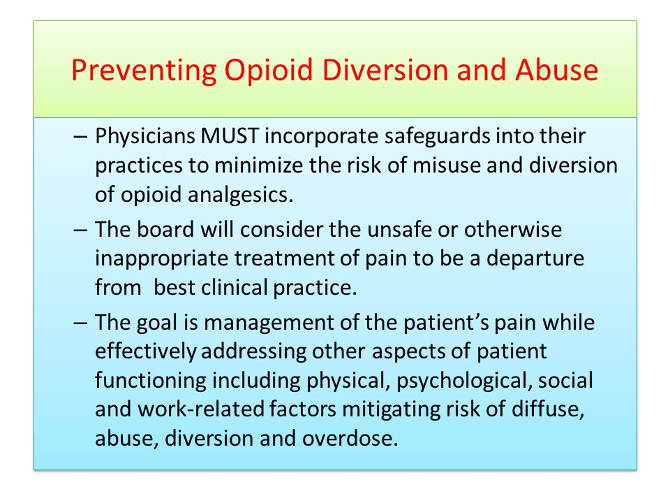 Preventing Opioid Diversion and Abuse – Physicians MUST incorporate safeguards into their practices to minimize the risk of misuse and diversion of opioid analgesics.