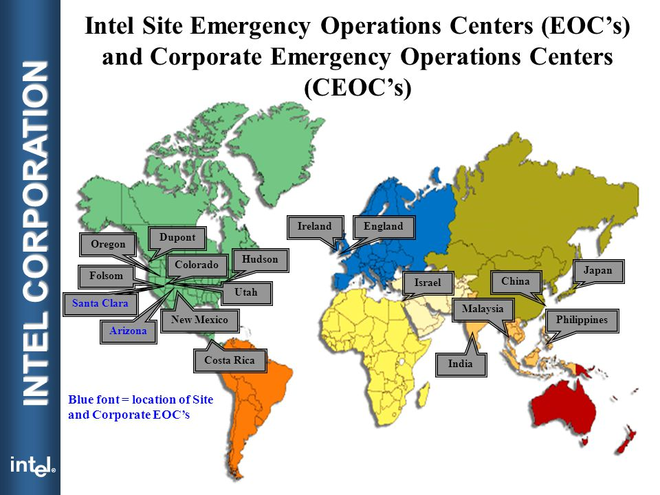 ® INTEL CORPORATION December 5 th, 2002Steve Lund – Intel Corporation 20 Arizona New Mexico Folsom Dupont Oregon Santa Clara Colorado Hudson India Ireland Israel Japan Malaysia Philippines China Costa Rica Utah Blue font = location of Site and Corporate EOC's Intel Site Emergency Operations Centers (EOC's) and Corporate Emergency Operations Centers (CEOC's) England