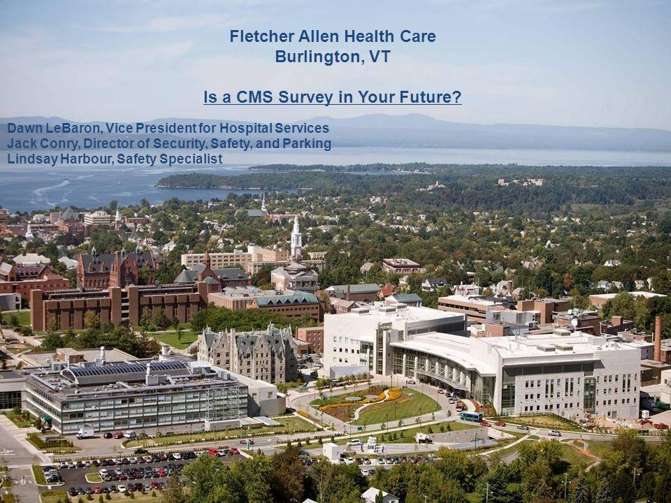 www.FletcherAllen.org 1 Fletcher Allen Health Care Burlington, VT Is a CMS Survey in Your Future.