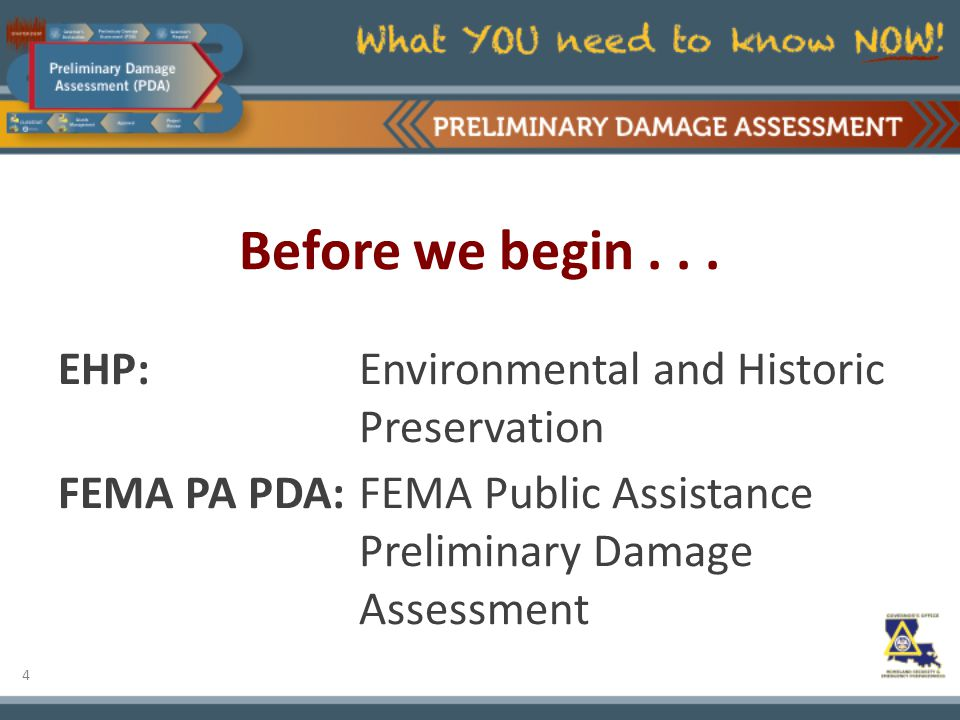 4 Before we begin... EHP: Environmental and Historic Preservation FEMA PA PDA: FEMA Public Assistance Preliminary Damage Assessment