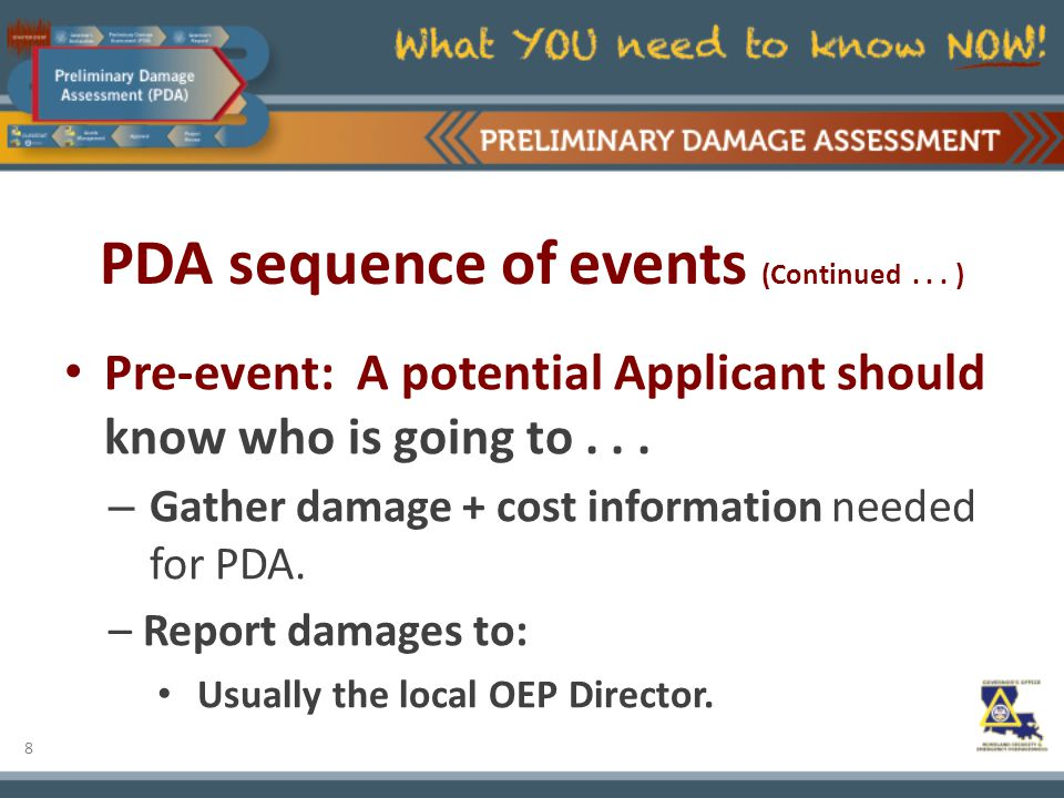 8 PDA sequence of events (Continued... ) Pre-event: A potential Applicant should know who is going to... – Gather damage + cost information needed for