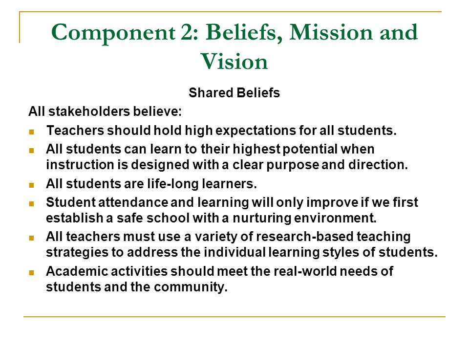 Component 2: Beliefs, Mission and Vision Shared Beliefs All stakeholders believe: Teachers should hold high expectations for all students.