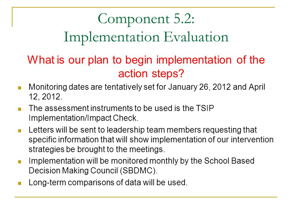 Component 5.2: Implementation Evaluation What is our plan to begin implementation of the action steps.