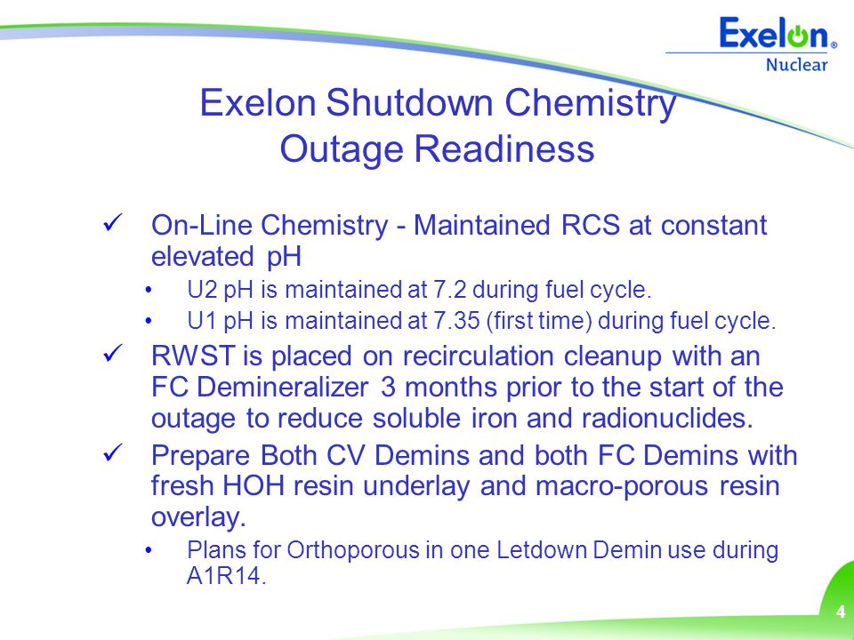 5 Exelon Shutdown Chemistry Outage Readiness Assess the condition (dose and differential pressure) of the reactor coolant filter approximately one week prior to shutdown to determine filter size / change out frequency.