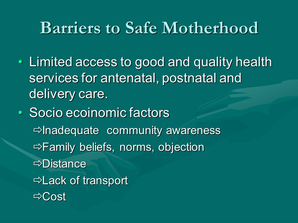 Barriers to Safe Motherhood The Delays for Safe Motherhood First Delay- Decision making at home First Delay- Decision making at home Second Delay- Transportation to service centre.