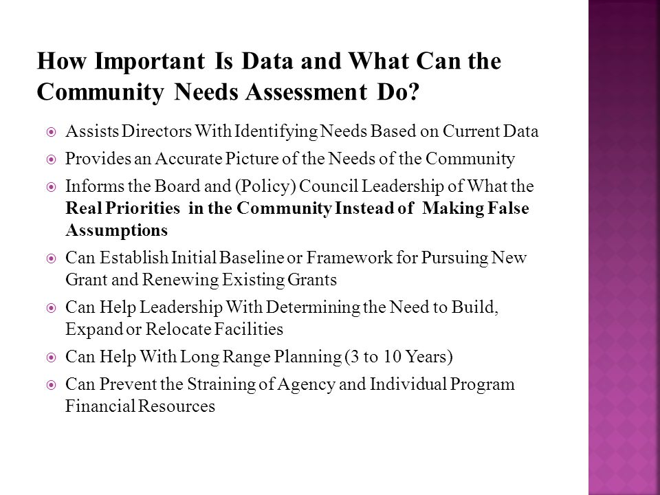  Assists Directors With Identifying Needs Based on Current Data  Provides an Accurate Picture of the Needs of the Community  Informs the Board and