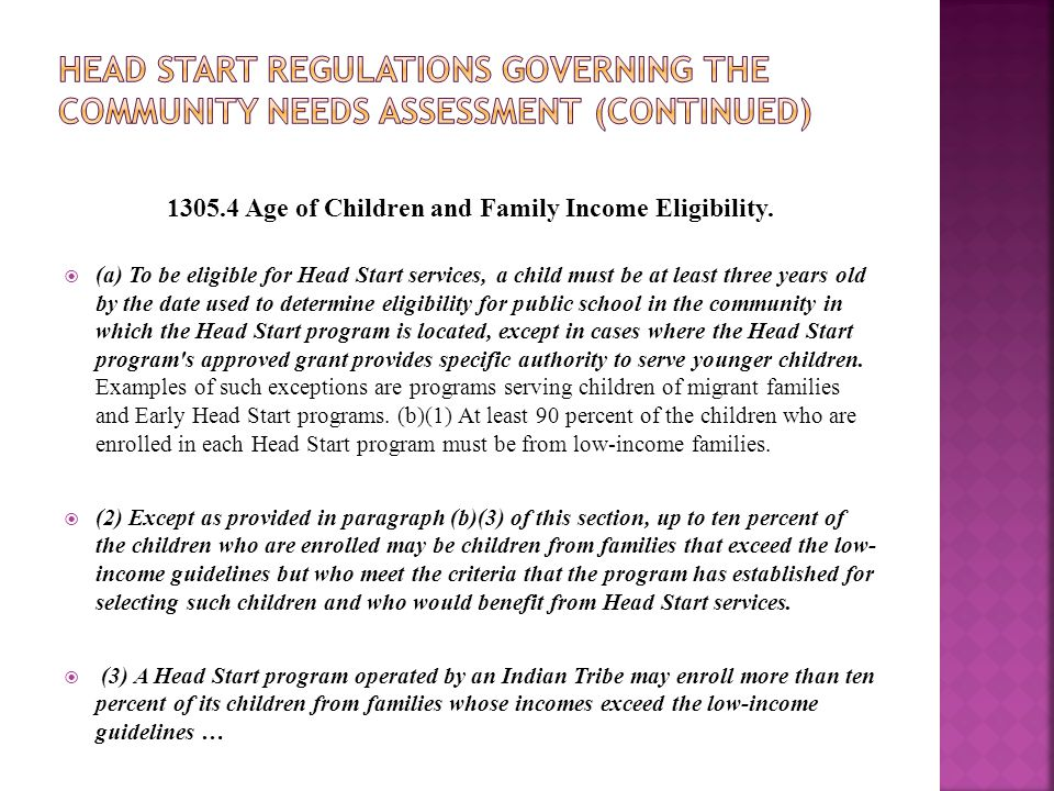 1305.4 Age of Children and Family Income Eligibility.  (a) To be eligible for Head Start services, a child must be at least three years old by the da