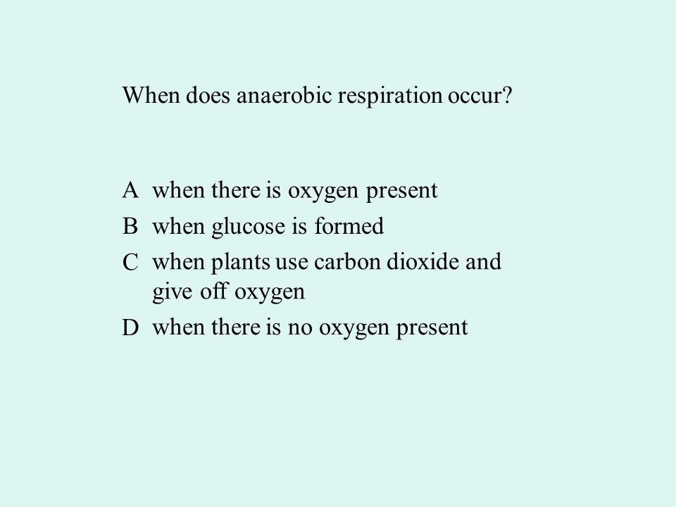 When does anaerobic respiration occur.