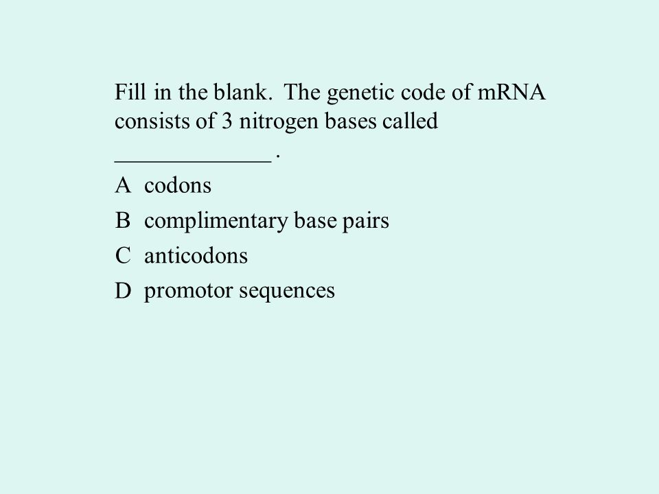 Fill in the blank. The genetic code of mRNA consists of 3 nitrogen bases called _____________.