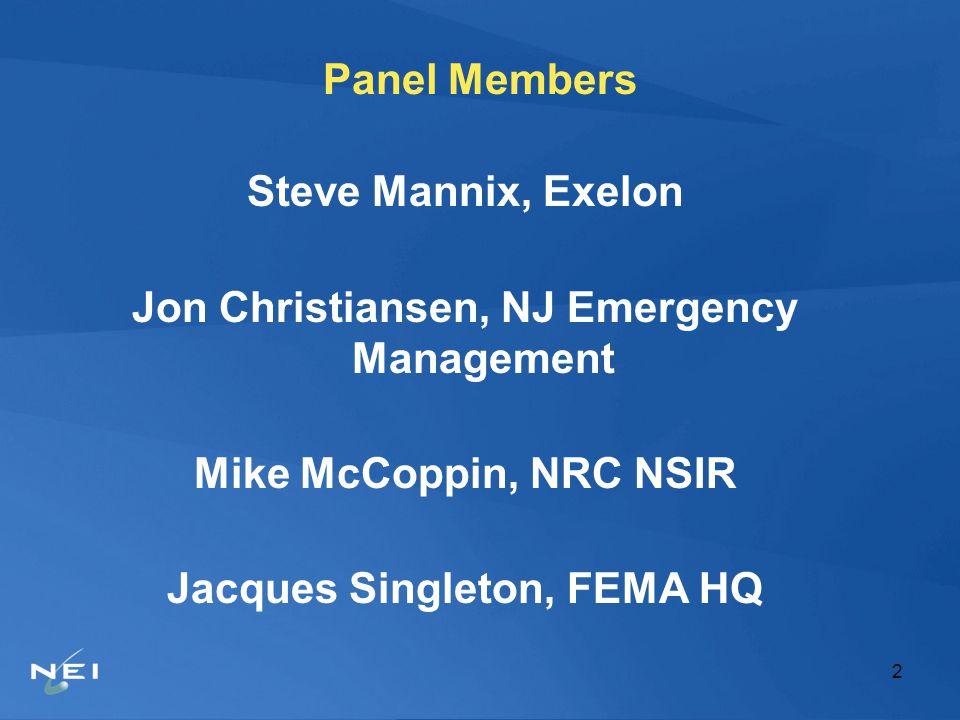 2 Panel Members Steve Mannix, Exelon Jon Christiansen, NJ Emergency Management Mike McCoppin, NRC NSIR Jacques Singleton, FEMA HQ