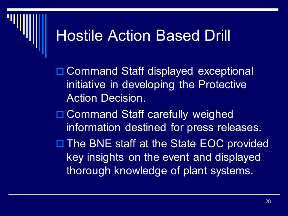 28 Hostile Action Based Drill  Command Staff displayed exceptional initiative in developing the Protective Action Decision.