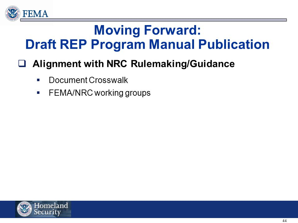 44 Moving Forward: Draft REP Program Manual Publication  Alignment with NRC Rulemaking/Guidance  Document Crosswalk  FEMA/NRC working groups