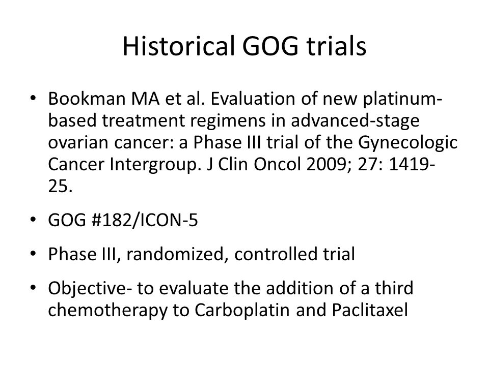Historical GOG trials Bookman MA et al. Evaluation of new platinum- based treatment regimens in advanced-stage ovarian cancer: a Phase III trial of th