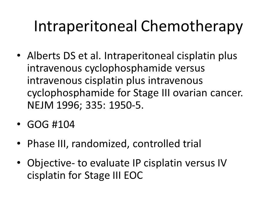 Intraperitoneal Chemotherapy Alberts DS et al. Intraperitoneal cisplatin plus intravenous cyclophosphamide versus intravenous cisplatin plus intraveno