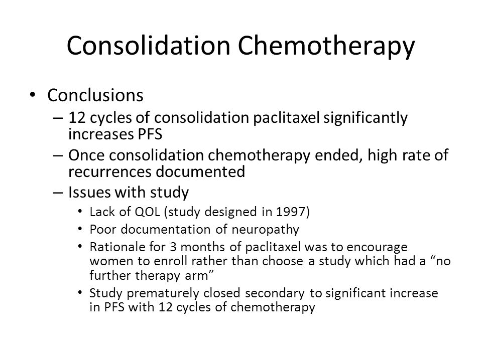 Consolidation Chemotherapy Conclusions – 12 cycles of consolidation paclitaxel significantly increases PFS – Once consolidation chemotherapy ended, hi