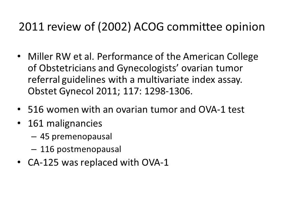 2011 review of (2002) ACOG committee opinion Miller RW et al. Performance of the American College of Obstetricians and Gynecologists' ovarian tumor re