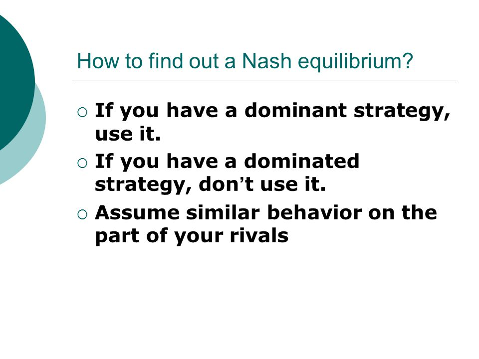 How to find out a Nash equilibrium.  If you have a dominant strategy, use it.