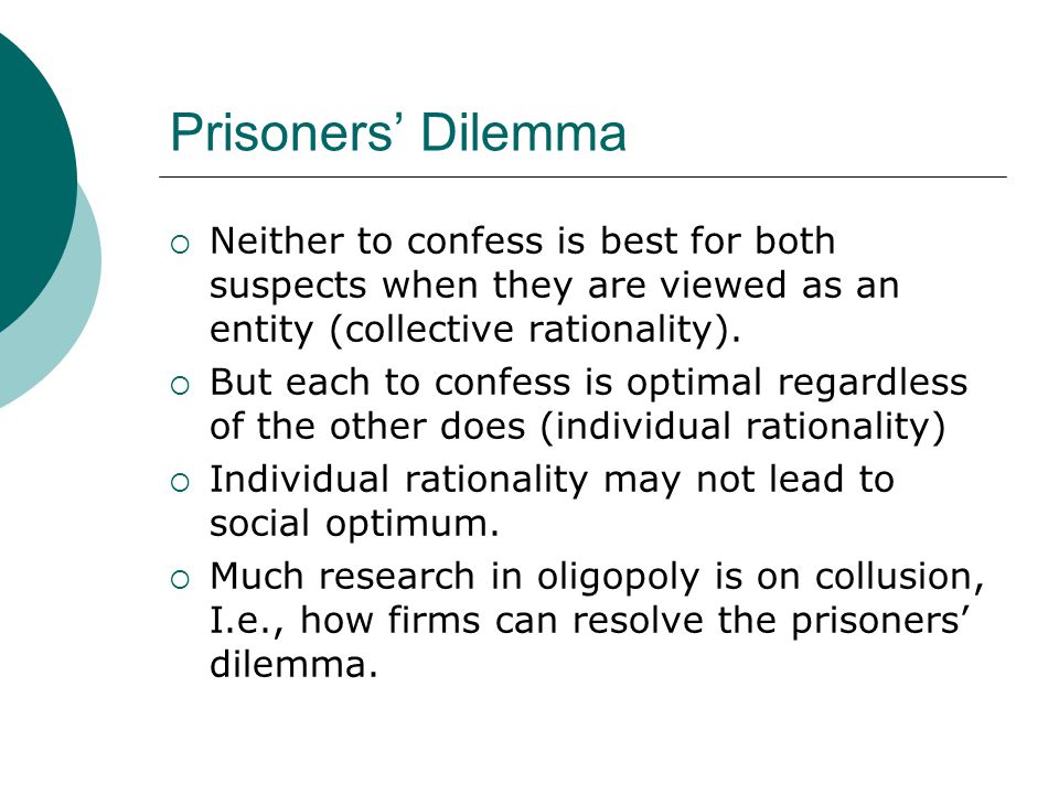 Prisoners' Dilemma  Neither to confess is best for both suspects when they are viewed as an entity (collective rationality).