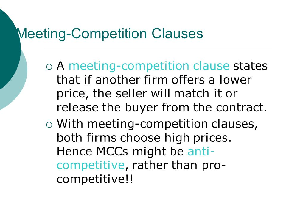 Meeting-Competition Clauses  A meeting-competition clause states that if another firm offers a lower price, the seller will match it or release the buyer from the contract.