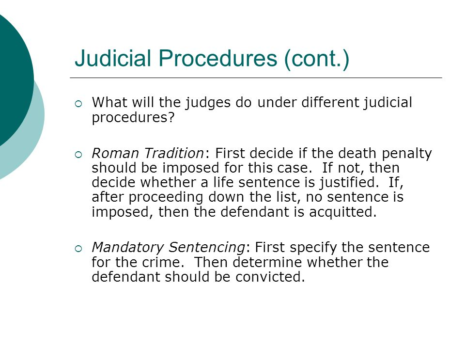 Judicial Procedures (cont.)  What will the judges do under different judicial procedures.