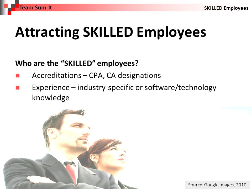 Attracting SKILLED Employees Who are the SKILLED employees.