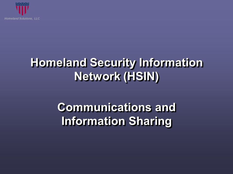 Homeland Solutions, LLC Homeland Security Information Network (HSIN) Communications and Information Sharing