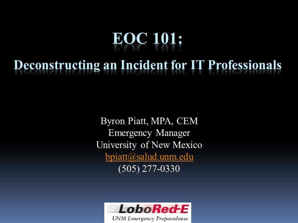 Byron Piatt, MPA, CEM Emergency Manager University of New Mexico bpiatt@salud.unm.edu (505) 277-0330