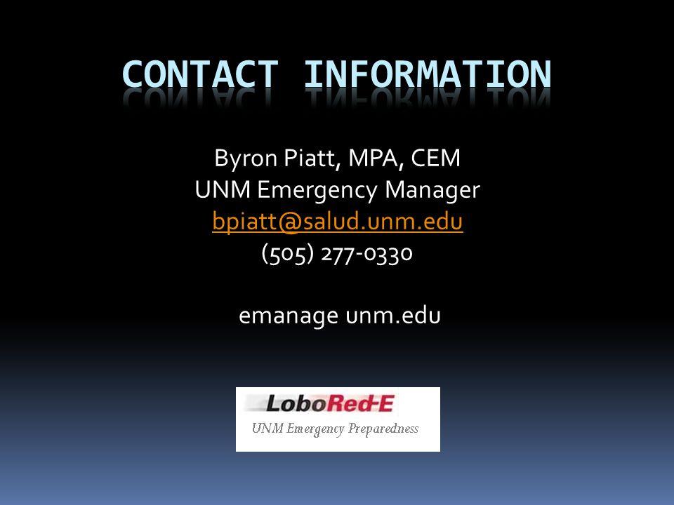 Byron Piatt, MPA, CEM UNM Emergency Manager bpiatt@salud.unm.edu (505) 277-0330 emanage unm.edu