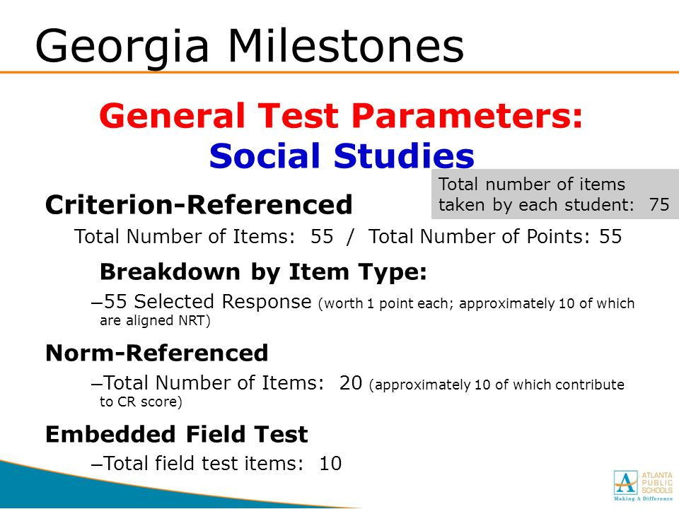 Georgia Milestones General Test Parameters: Social Studies Criterion-Referenced Total Number of Items: 55 / Total Number of Points: 55 Breakdown by It