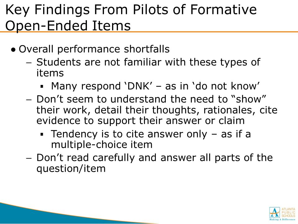 Key Findings From Pilots of Formative Open-Ended Items ●Overall performance shortfalls −Students are not familiar with these types of items  Many res
