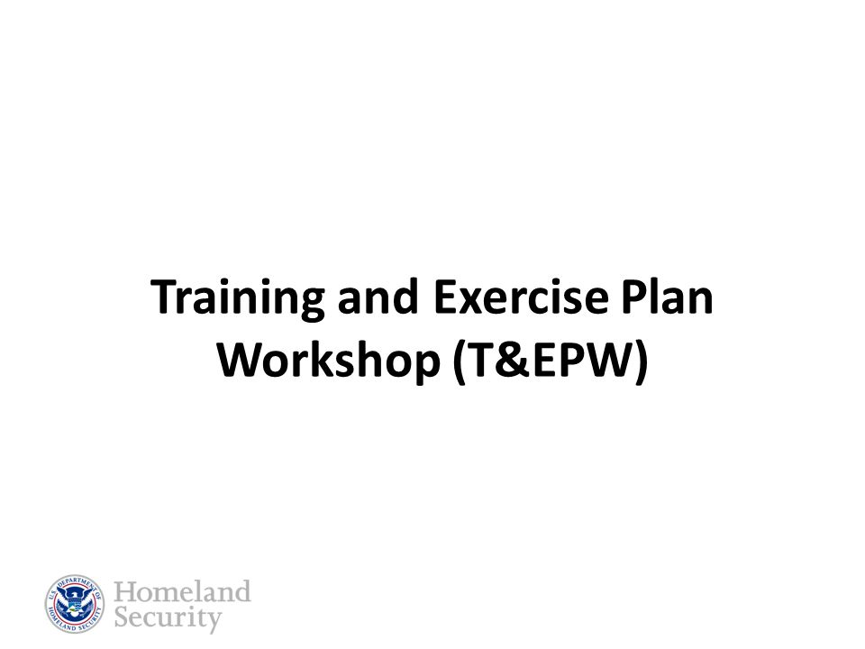Training and Exercise Plan Workshop (T&EPW)