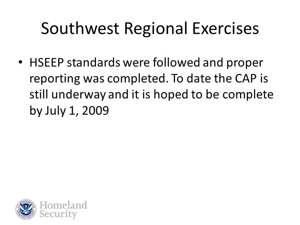 Southwest Regional Exercise Some of the lessons learned include the following: – Communications – Knowledge of local systems, protocols or procedures – Lack of resource information in neighboring jurisdictions – Inexperience in the National Incident Management System